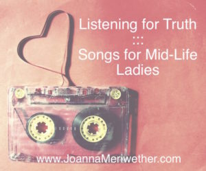 Listening to Truth :: Songs for Mid-Life Ladies