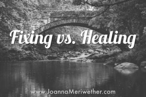 Fixing vs. Healing