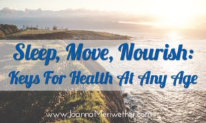 Sleep, Move, Nourish: Keys for Health At Any Age