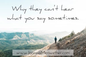 Why they can't hear what you say sometimes.