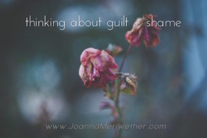 thinking about guilt + shame