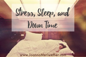 Stress, sleep, and down time