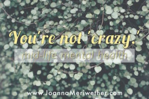 you're not 'crazy' | mid-life mental health