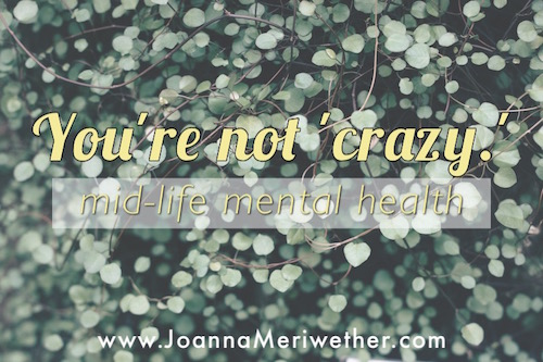 small-leafed green plant with the words 'you're not crazy; mid-life mental health' imposed over the top