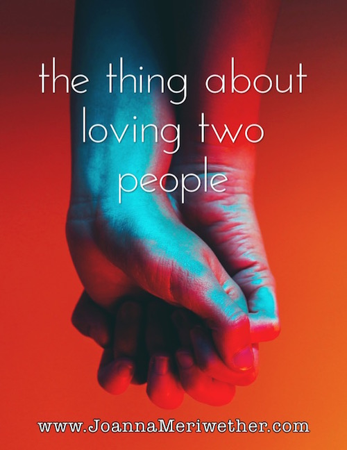"two hands clutching each other with the words ""the thing about loving two people"" imposed over them"