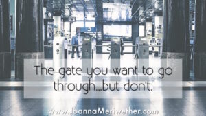 the gate you want to go through…but don't