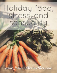 holiday food, stress, and sensuality