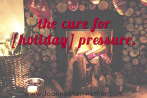 the cure for [holiday] pressure.