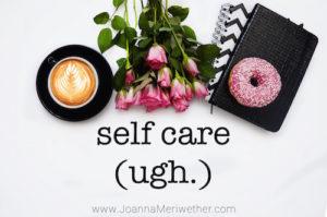 self care. ugh.