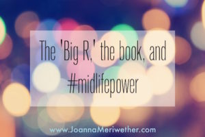 The 'Big R,' the book, and #midlifepower :: a delightful mish-mash