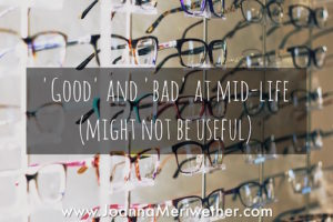 'good' and 'bad' at mid-life (might not be helpful)