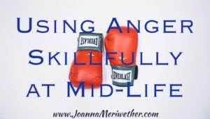 Using Anger Skillfully at Mid-Life