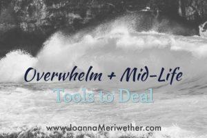 Overwhelm + Mid-Life