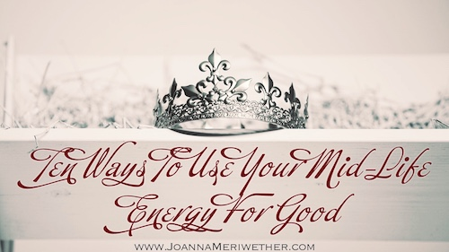 """a silver crown sitting on a shelf with the words """"ten ways to use your mid-life energy for good"""" beneath the crown"""
