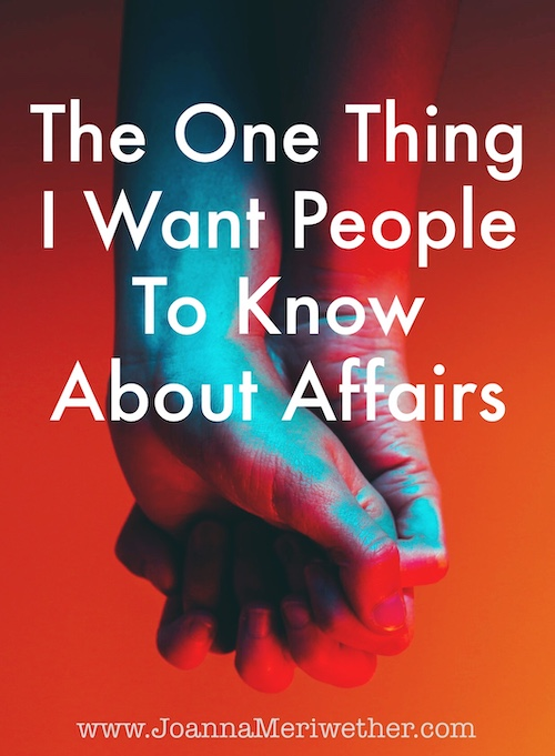 "two hands holding each other with blue and red lighting and the words ""The One Thing I Want People to Know About Affairs"" near the top of the picture."